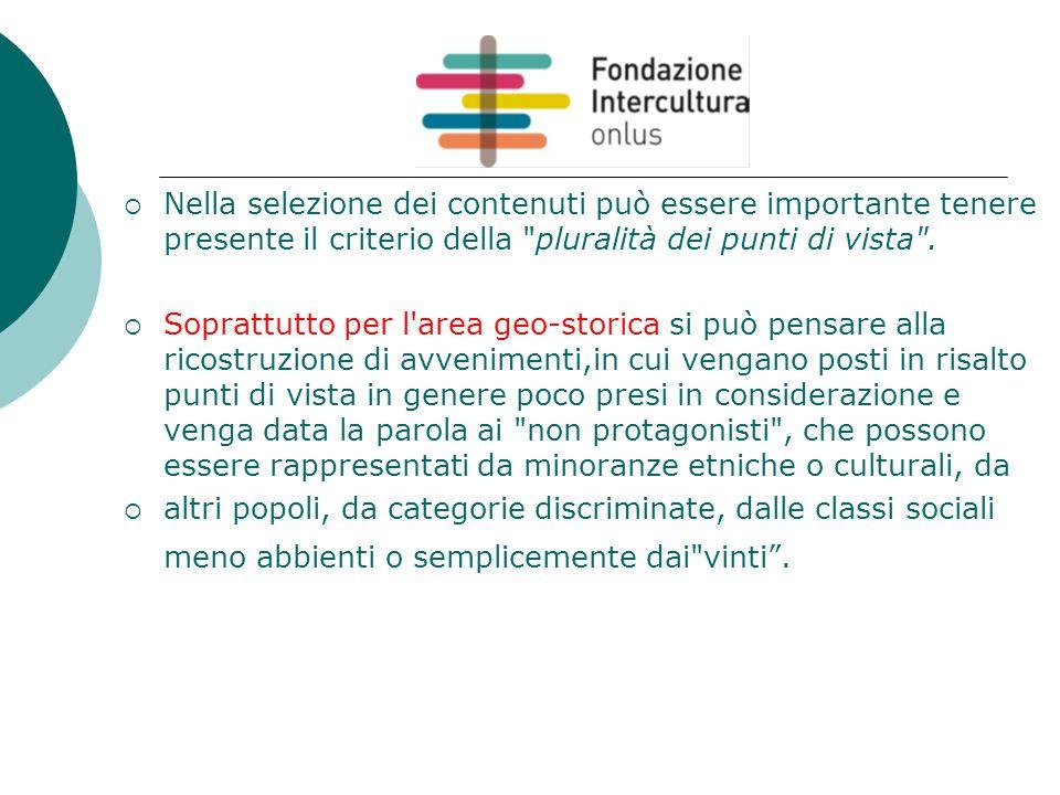  Nella selezione dei contenuti può essere importante tenere presente il criterio della pluralità dei punti di vista .