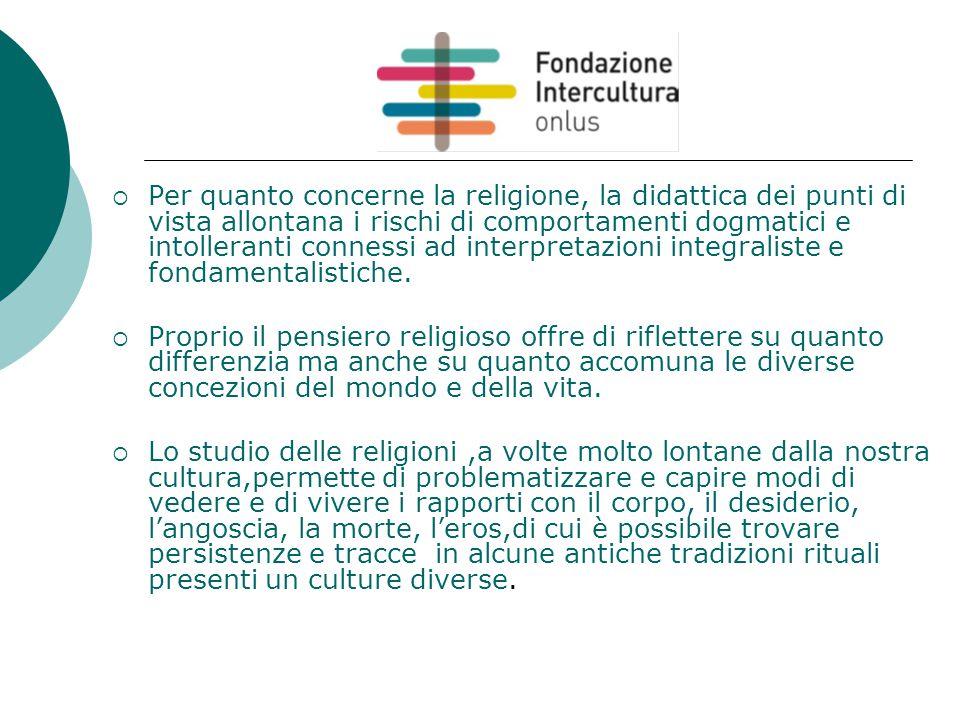  Per quanto concerne la religione, la didattica dei punti di vista allontana i rischi di comportamenti dogmatici e intolleranti connessi ad interpret