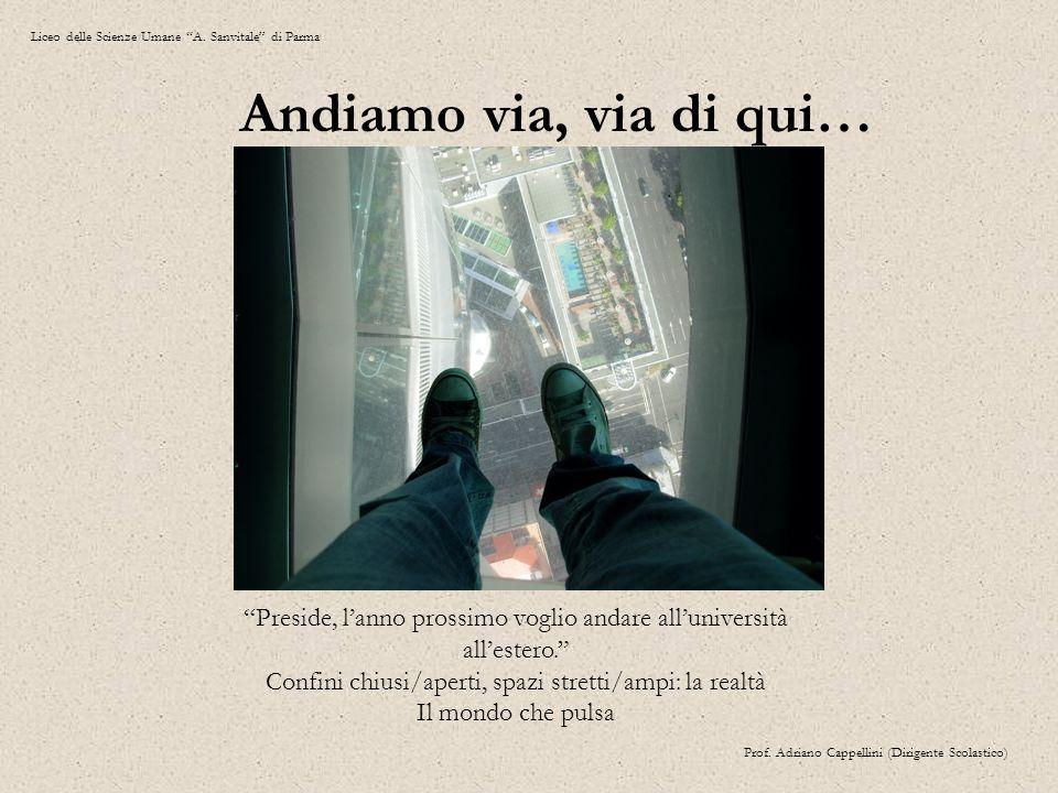 """Liceo delle Scienze Umane """"A. Sanvitale"""" di Parma Prof. Adriano Cappellini (Dirigente Scolastico) """"Preside, l'anno prossimo voglio andare all'universi"""