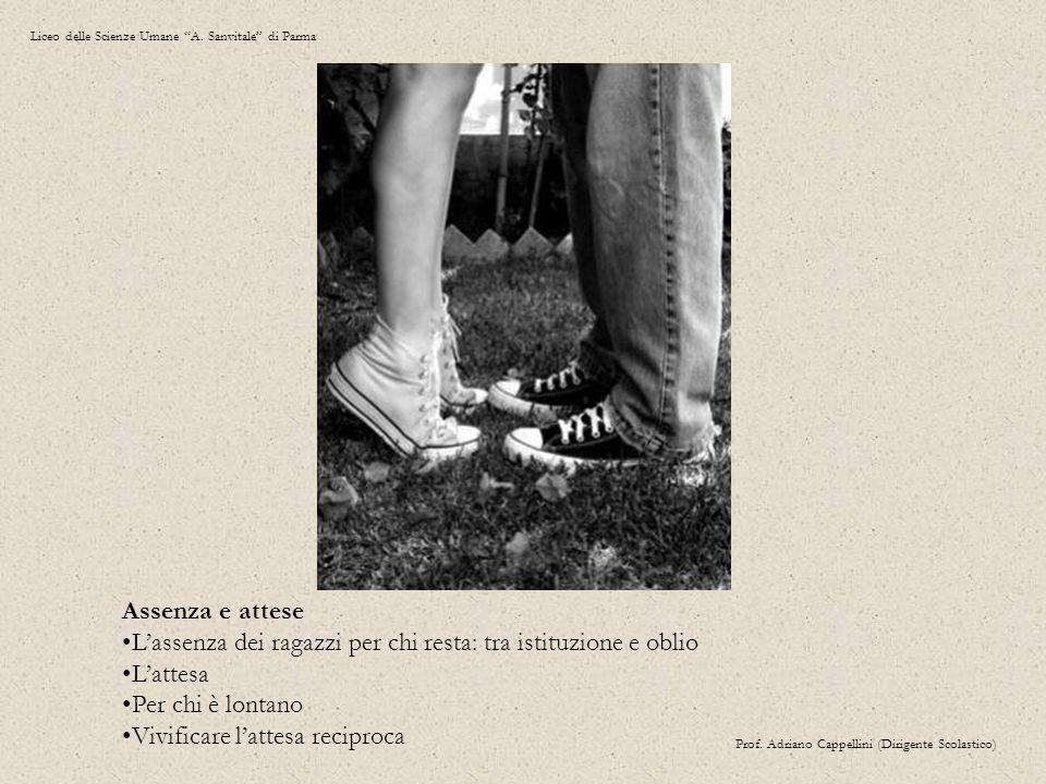"""Liceo delle Scienze Umane """"A. Sanvitale"""" di Parma Prof. Adriano Cappellini (Dirigente Scolastico) Assenza e attese L'assenza dei ragazzi per chi resta"""