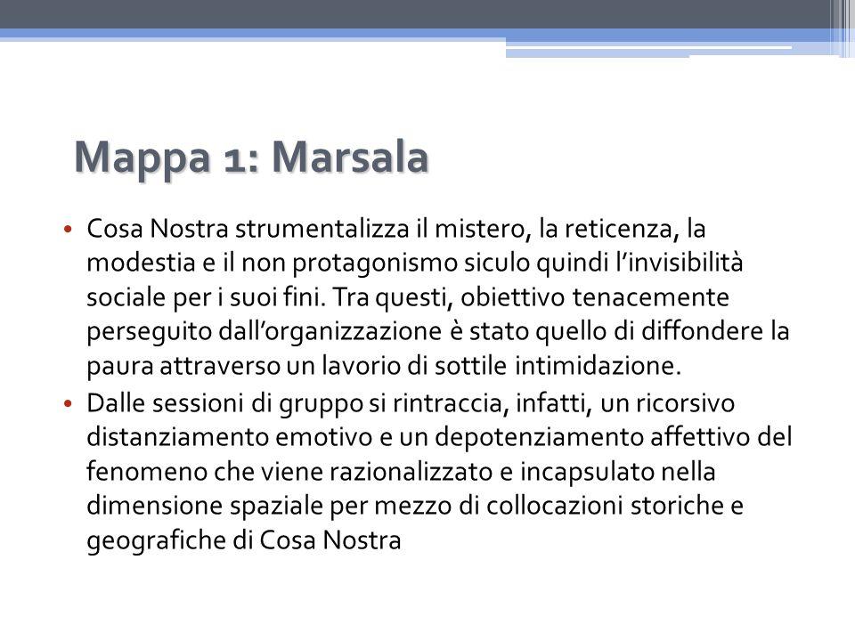 Mappa 1: Marsala Cosa Nostra strumentalizza il mistero, la reticenza, la modestia e il non protagonismo siculo quindi l'invisibilità sociale per i suoi fini.