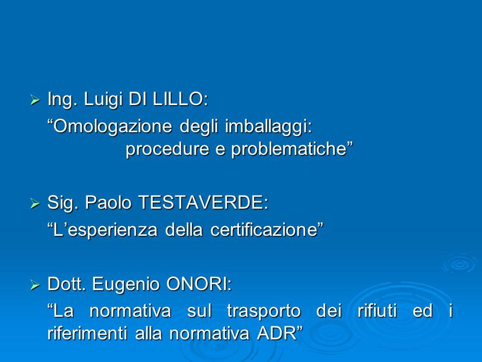""" Ing. Luigi DI LILLO: """"Omologazione degli imballaggi: procedure e problematiche""""  Sig. Paolo TESTAVERDE: """"L'esperienza della certificazione""""  Dott."""