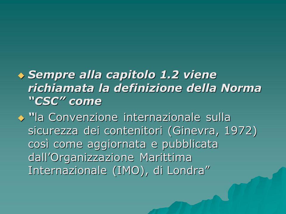 """ Sempre alla capitolo 1.2 viene richiamata la definizione della Norma """"CSC"""" come  """"la Convenzione internazionale sulla sicurezza dei contenitori (Gi"""