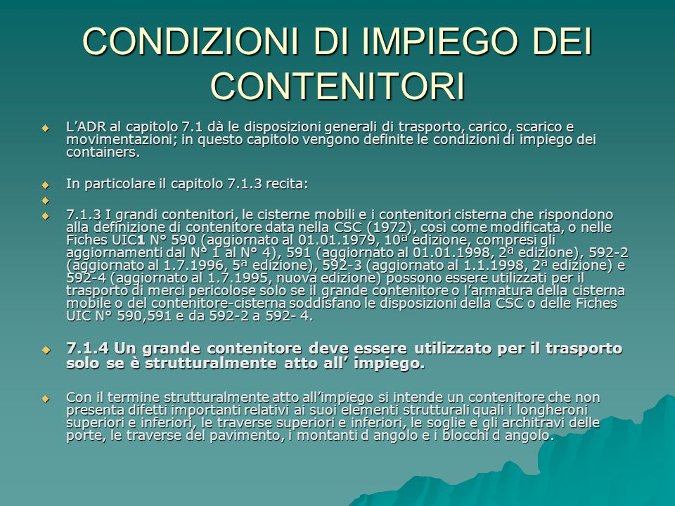 CONDIZIONI DI IMPIEGO DEI CONTENITORI  L'ADR al capitolo 7.1 dà le disposizioni generali di trasporto, carico, scarico e movimentazioni; in questo ca