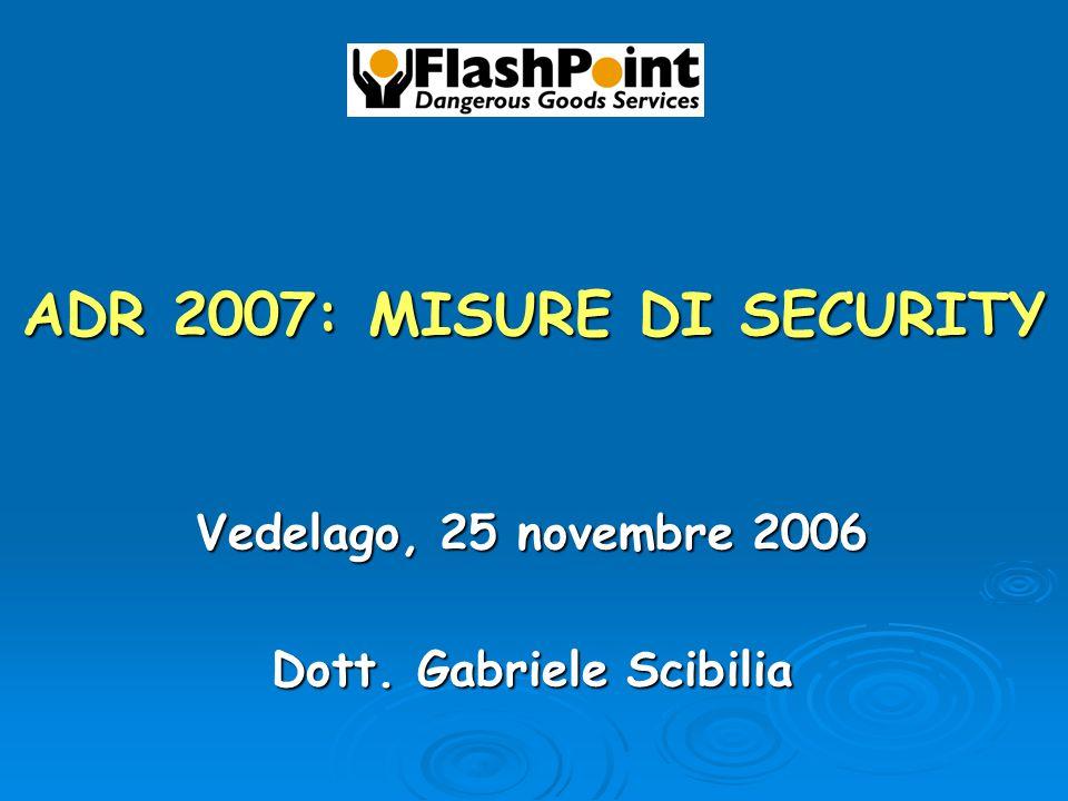 ADR 2007: MISURE DI SECURITY Vedelago, 25 novembre 2006 Dott. Gabriele Scibilia