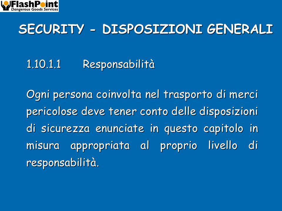 SECURITY - DISPOSIZIONI GENERALI 1.10.1Disposizioni generali 1.10.1.1Responsabilità 1.10.1.2Identificazione trasportatori 1.10.1.3Depositi e soste 1.10.1.4Identificazione equipaggio veicoli
