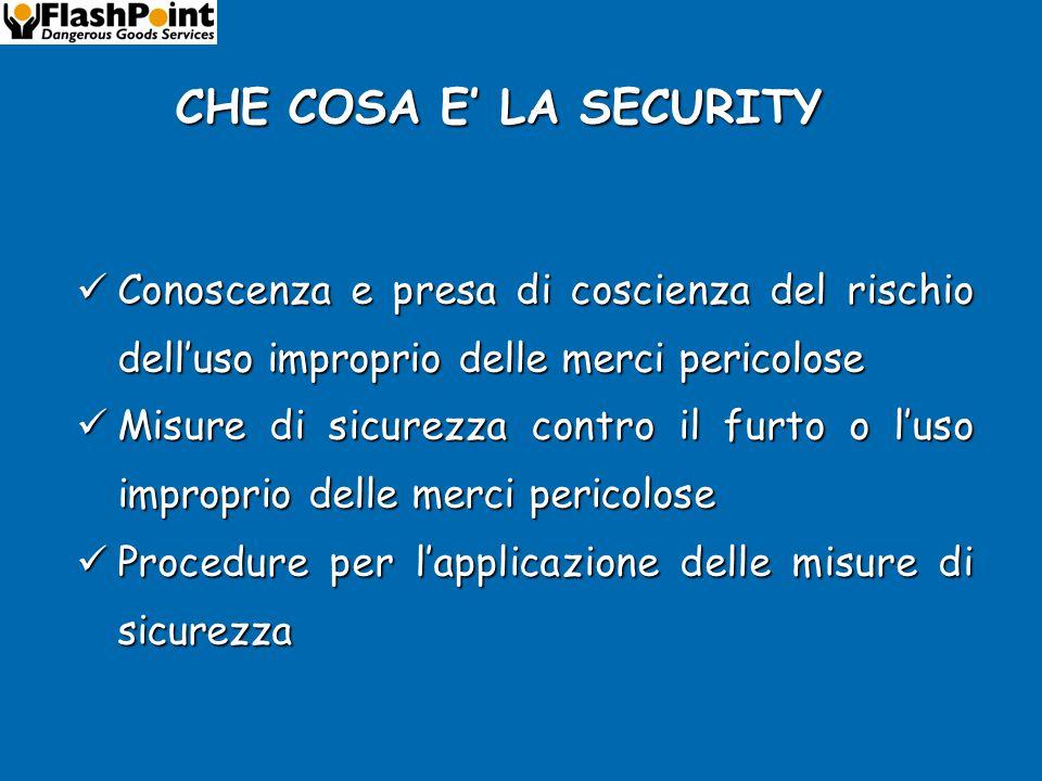 CHE COSA E' LA SECURITY La sicurezza (Security) è l'insieme di misure finalizzate a minimizzare il furto o l'utilizzo improprio di merci pericolose che possano mettere in pericolo le persone, i beni o l'ambiente.