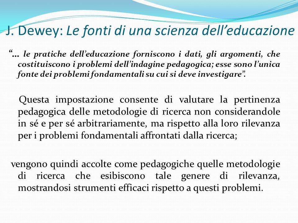 """J. Dewey: Le fonti di una scienza dell'educazione """"… le pratiche dell'educazione forniscono i dati, gli argomenti, che costituiscono i problemi dell'i"""