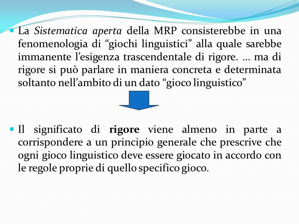 La Sistematica aperta della MRP consisterebbe in una fenomenologia di giochi linguistici alla quale sarebbe immanente l'esigenza trascendentale di rigore.