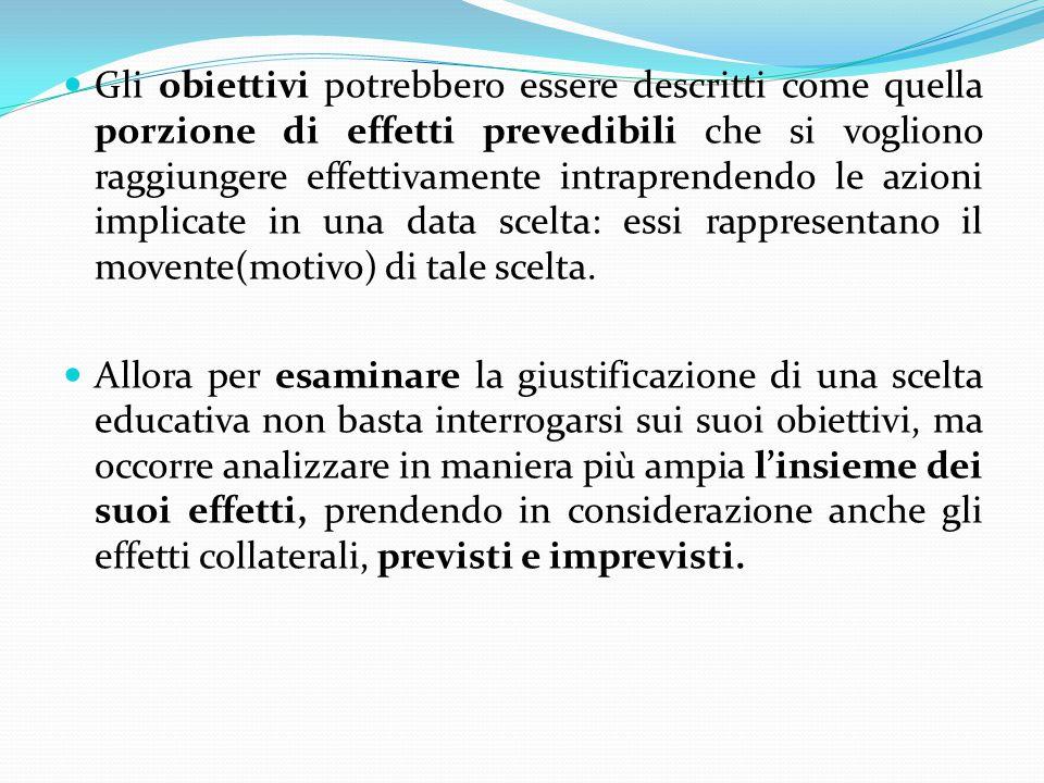 Gli obiettivi potrebbero essere descritti come quella porzione di effetti prevedibili che si vogliono raggiungere effettivamente intraprendendo le azioni implicate in una data scelta: essi rappresentano il movente(motivo) di tale scelta.