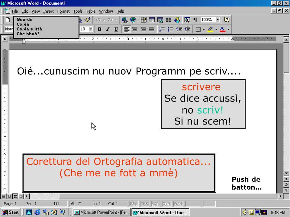Oié...cunuscim nu nuov Programm pe scriv....scrivere Se dice accussì, no scriv.