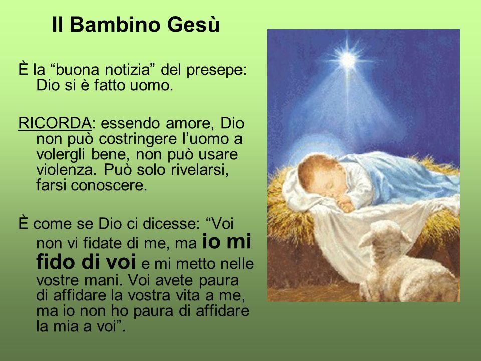 """Il Bambino Gesù È la """"buona notizia"""" del presepe: Dio si è fatto uomo. RICORDA: essendo amore, Dio non può costringere l'uomo a volergli bene, non può"""