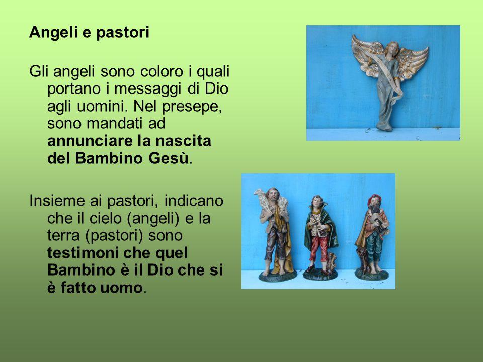 Angeli e pastori Gli angeli sono coloro i quali portano i messaggi di Dio agli uomini. Nel presepe, sono mandati ad annunciare la nascita del Bambino