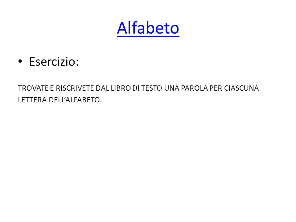 Alfabeto Esercizio: TROVATE E RISCRIVETE DAL LIBRO DI TESTO UNA PAROLA PER CIASCUNA LETTERA DELL'ALFABETO.