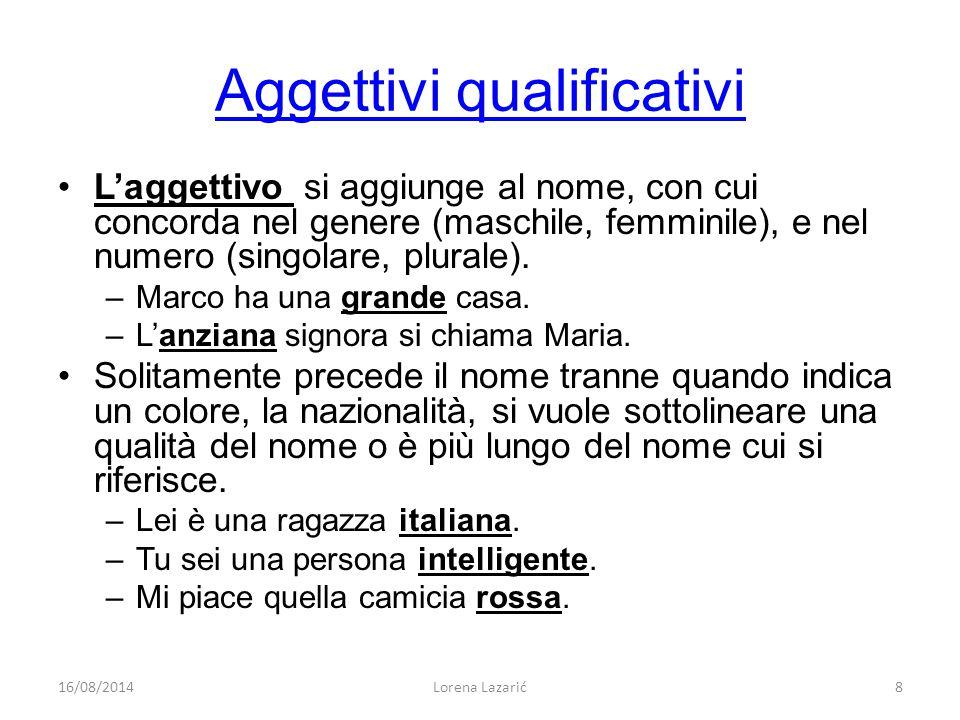 Aggettivi qualificativi L'aggettivo si aggiunge al nome, con cui concorda nel genere (maschile, femminile), e nel numero (singolare, plurale). –Marco