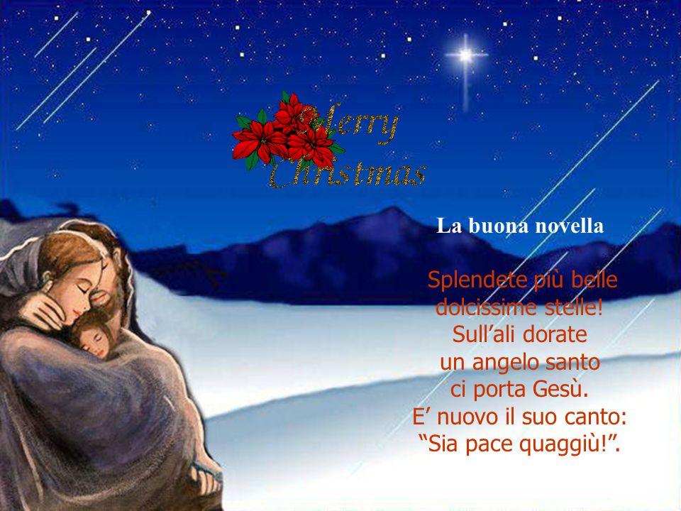 """La buona novella Splendete più belle dolcissime stelle! Sull'ali dorate un angelo santo ci porta Gesù. E' nuovo il suo canto: """"Sia pace quaggiù!""""."""