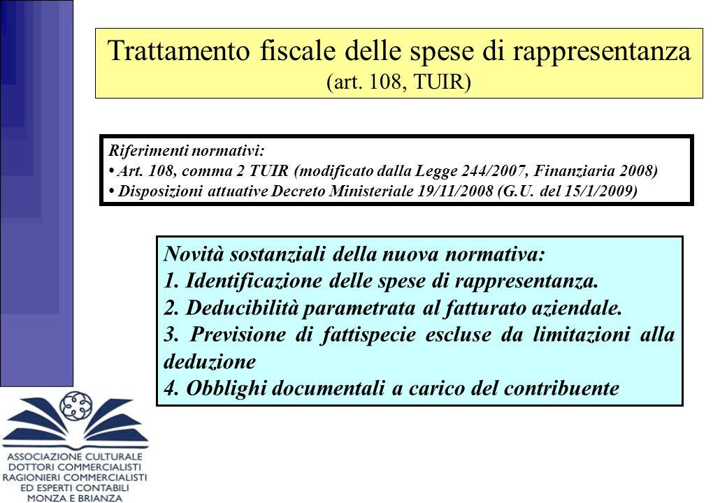 Trattamento fiscale delle spese di rappresentanza (art. 108, TUIR) Riferimenti normativi: Art. 108, comma 2 TUIR (modificato dalla Legge 244/2007, Fin
