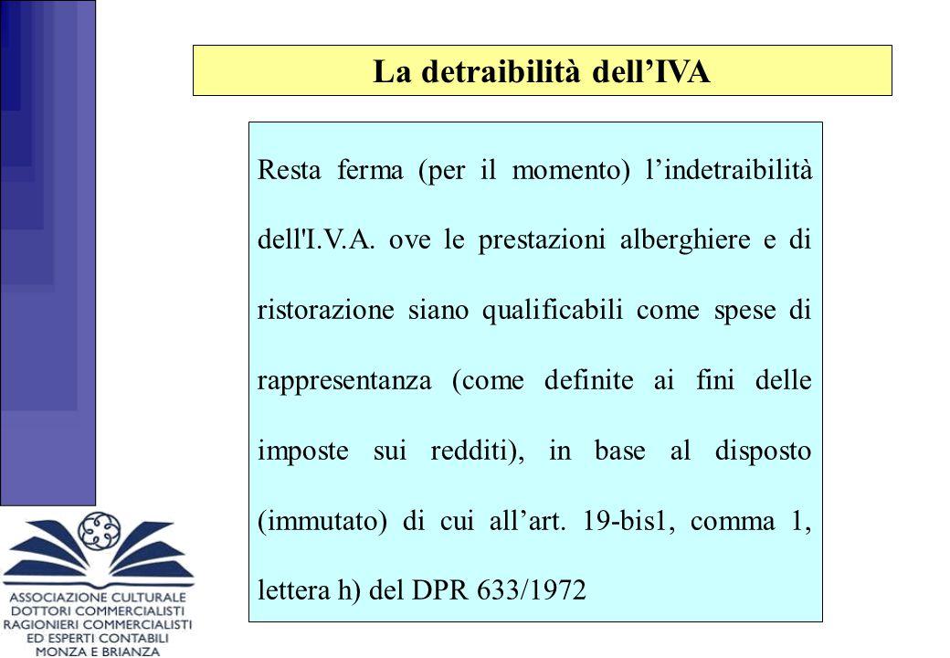La detraibilità dell'IVA Resta ferma (per il momento) l'indetraibilità dell'I.V.A. ove le prestazioni alberghiere e di ristorazione siano qualificabil