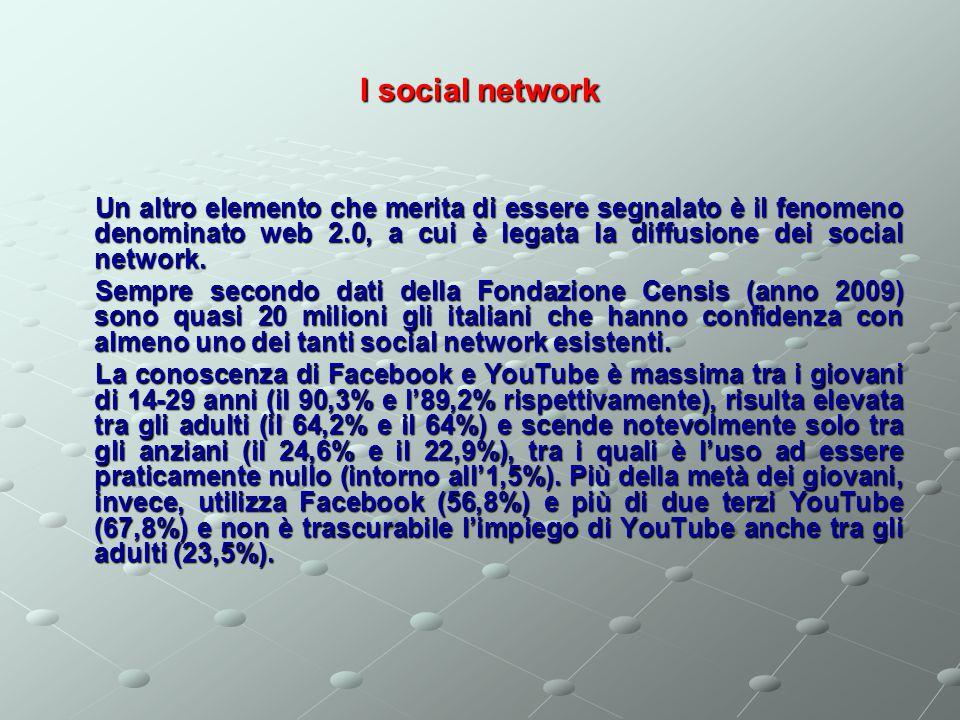 I social network Un altro elemento che merita di essere segnalato è il fenomeno denominato web 2.0, a cui è legata la diffusione dei social network.