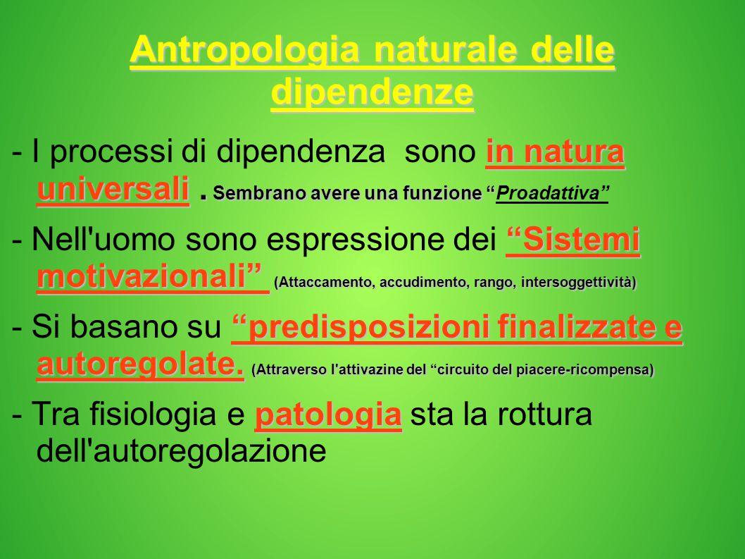 """Antropologia naturale delle dipendenze in natura universali. Sembrano avere una funzione """" - I processi di dipendenza sono in natura universali. Sembr"""