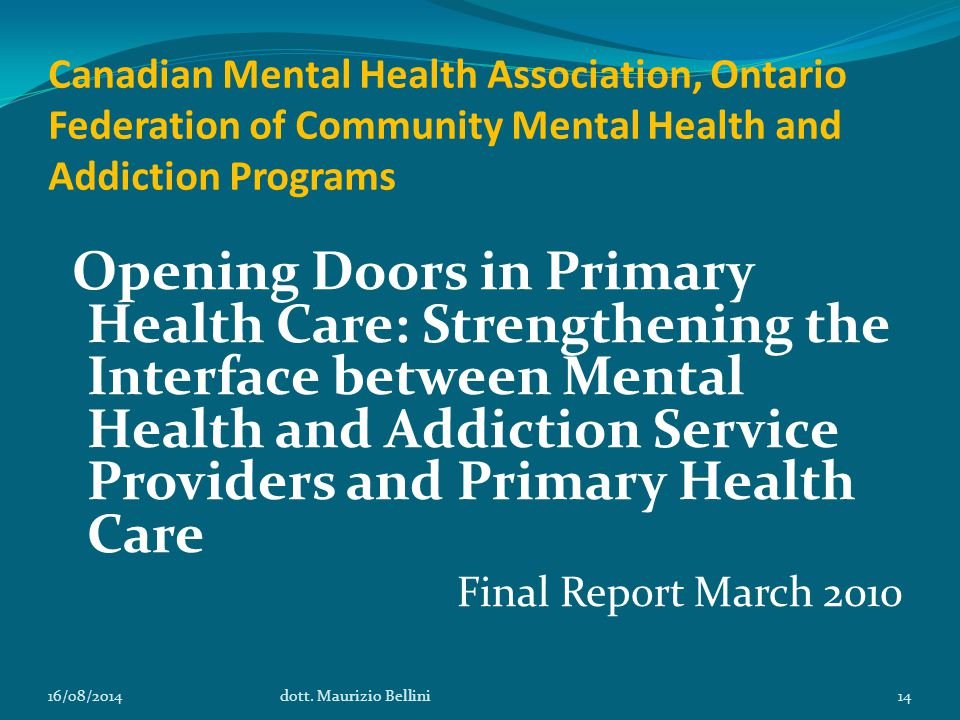 Canadian Mental Health Association, Ontario Federation of Community Mental Health and Addiction Programs Opening Doors in Primary Health Care: Strengthening the Interface between Mental Health and Addiction Service Providers and Primary Health Care Final Report March 2010 16/08/2014dott.