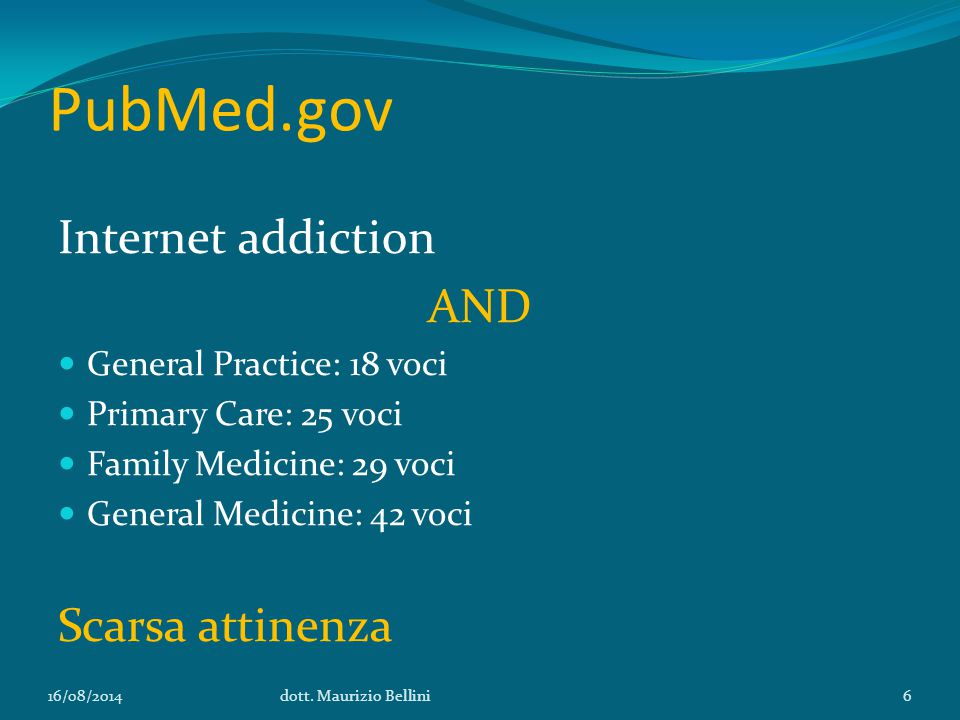 PubMed.gov Internet addiction AND General Practice: 18 voci Primary Care: 25 voci Family Medicine: 29 voci General Medicine: 42 voci Scarsa attinenza 16/08/2014dott.