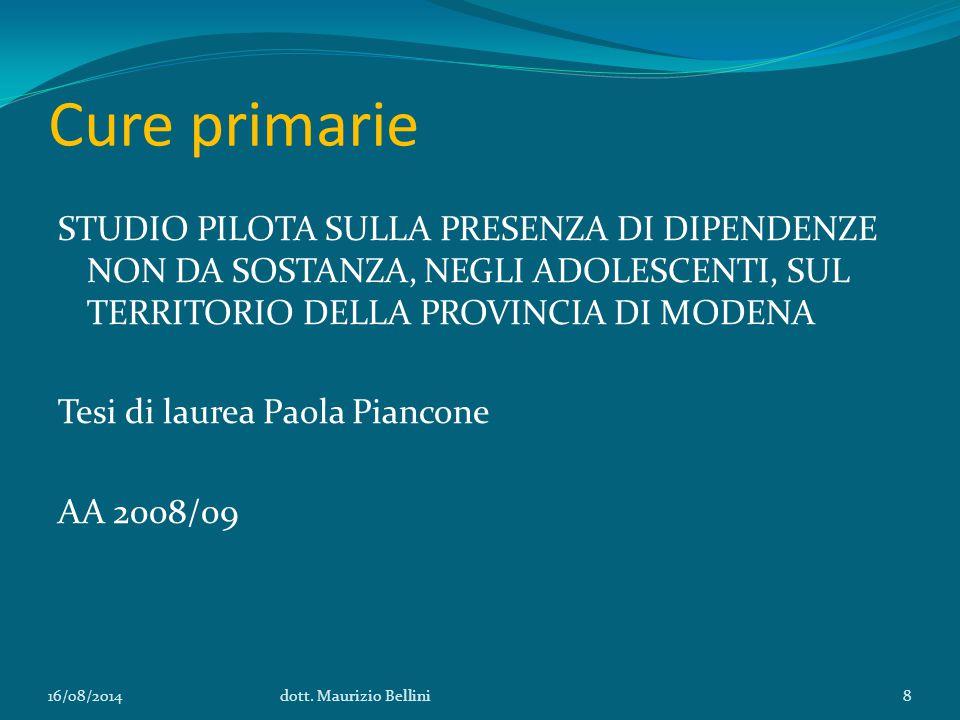 Cure primarie STUDIO PILOTA SULLA PRESENZA DI DIPENDENZE NON DA SOSTANZA, NEGLI ADOLESCENTI, SUL TERRITORIO DELLA PROVINCIA DI MODENA Tesi di laurea Paola Piancone AA 2008/09 16/08/2014dott.