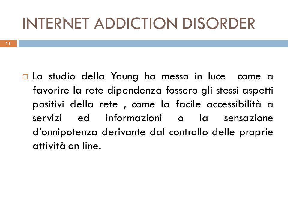 INTERNET ADDICTION DISORDER  Lo studio della Young ha messo in luce come a favorire la rete dipendenza fossero gli stessi aspetti positivi della rete