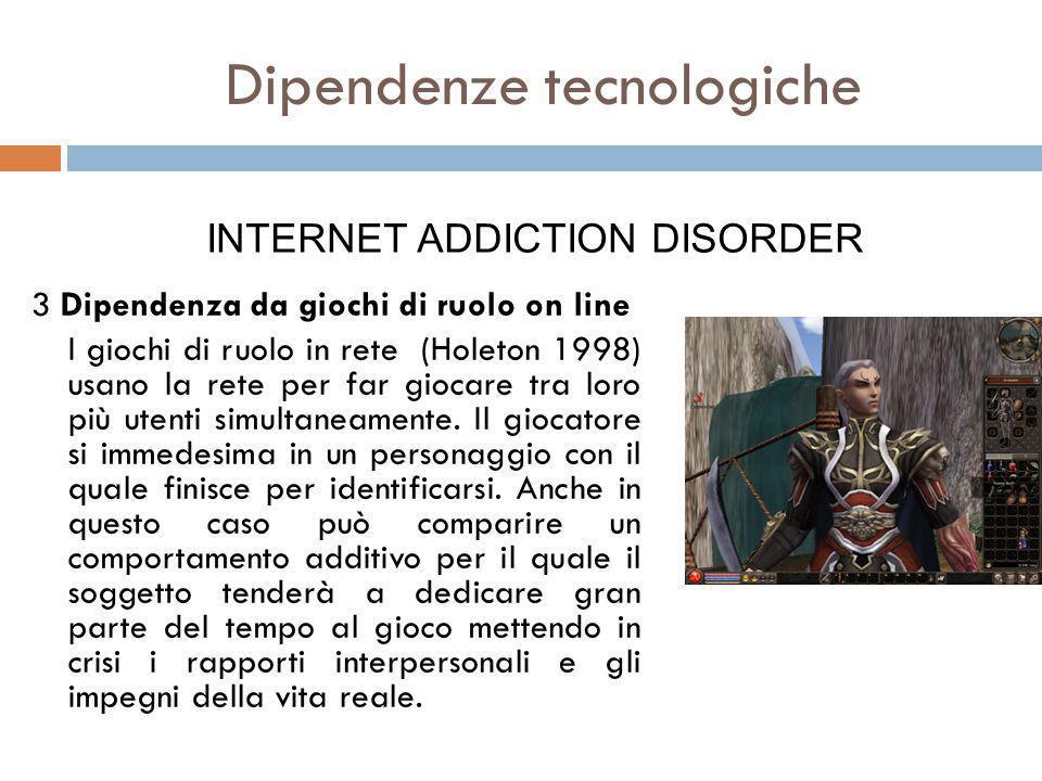 3 Dipendenza da giochi di ruolo on line I giochi di ruolo in rete (Holeton 1998) usano la rete per far giocare tra loro più utenti simultaneamente.