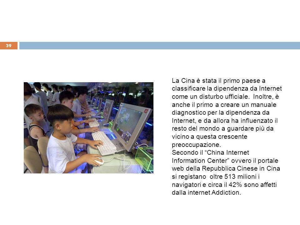 39 La Cina è stata il primo paese a classificare la dipendenza da Internet come un disturbo ufficiale. Inoltre, è anche il primo a creare un manuale d