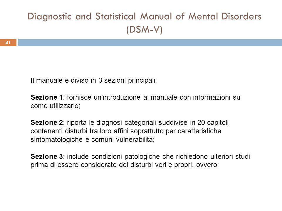 41 Diagnostic and Statistical Manual of Mental Disorders (DSM-V) Il manuale è diviso in 3 sezioni principali: Sezione 1: fornisce un'introduzione al m