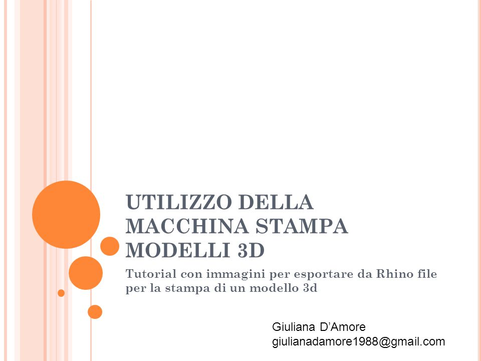 UTILIZZO DELLA MACCHINA STAMPA MODELLI 3D Tutorial con immagini per esportare da Rhino file per la stampa di un modello 3d Giuliana D'Amore giulianada