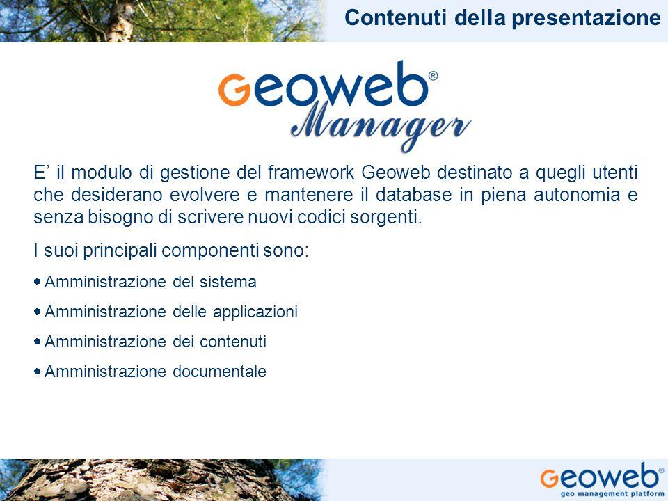 TITOLO PRESENTAZIONE Contenuti della presentazione E' il modulo di gestione del framework Geoweb destinato a quegli utenti che desiderano evolvere e m