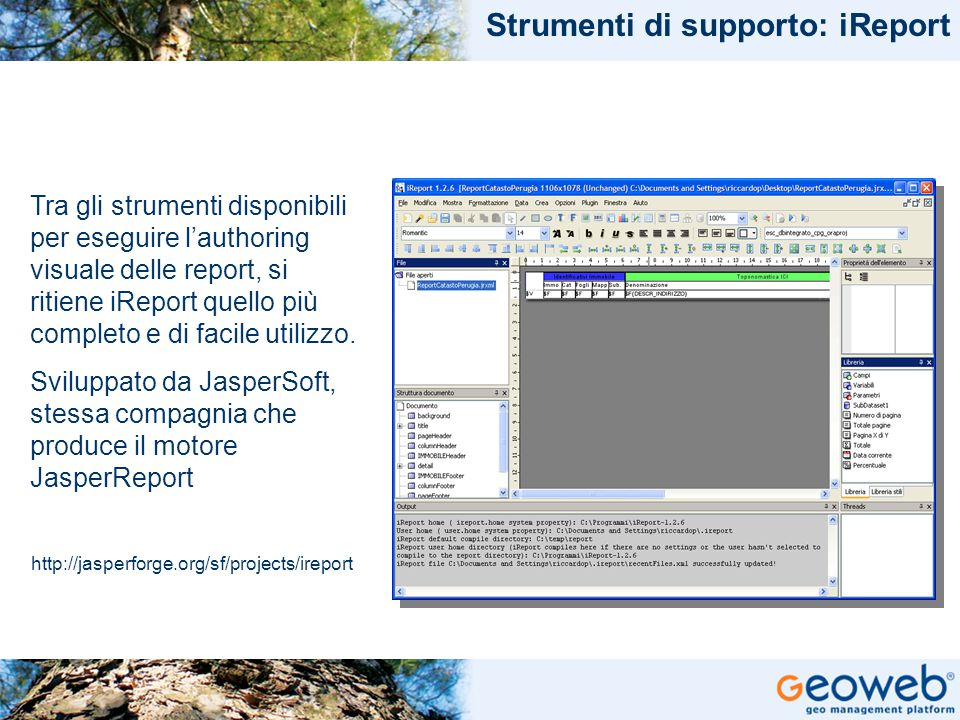 TITOLO PRESENTAZIONE Strumenti di supporto: iReport Tra gli strumenti disponibili per eseguire l'authoring visuale delle report, si ritiene iReport quello più completo e di facile utilizzo.