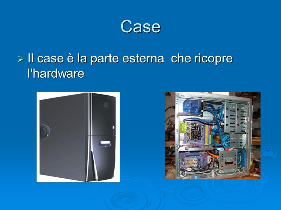 Case  Il case è la parte esterna che ricopre l'hardware
