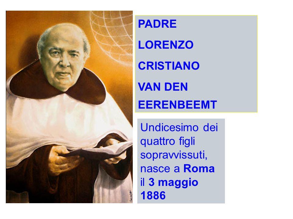 Undicesimo dei quattro figli sopravvissuti, nasce a Roma il 3 maggio 1886 PADRE LORENZO CRISTIANO VAN DEN EERENBEEMT