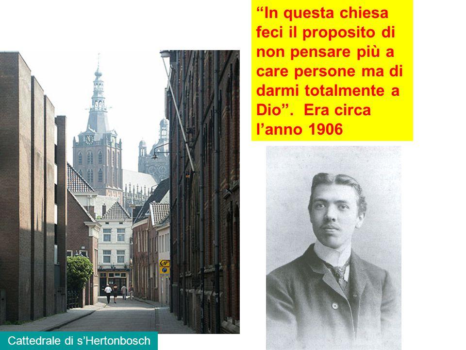 Cattedrale di s'Hertonbosch In questa chiesa feci il proposito di non pensare più a care persone ma di darmi totalmente a Dio .