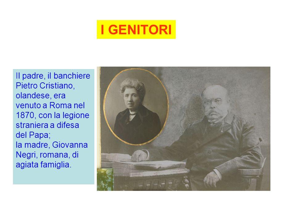 I GENITORI Il padre, il banchiere Pietro Cristiano, olandese, era venuto a Roma nel 1870, con la legione straniera a difesa del Papa; la madre, Giovanna Negri, romana, di agiata famiglia.