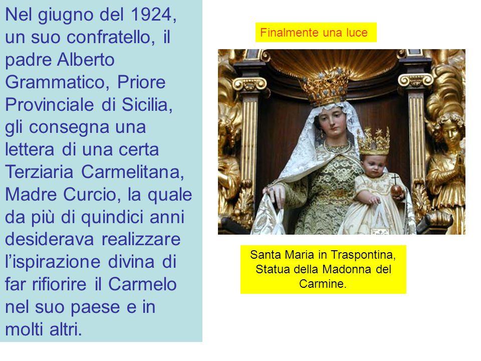 Nel giugno del 1924, un suo confratello, il padre Alberto Grammatico, Priore Provinciale di Sicilia, gli consegna una lettera di una certa Terziaria Carmelitana, Madre Curcio, la quale da più di quindici anni desiderava realizzare l'ispirazione divina di far rifiorire il Carmelo nel suo paese e in molti altri.