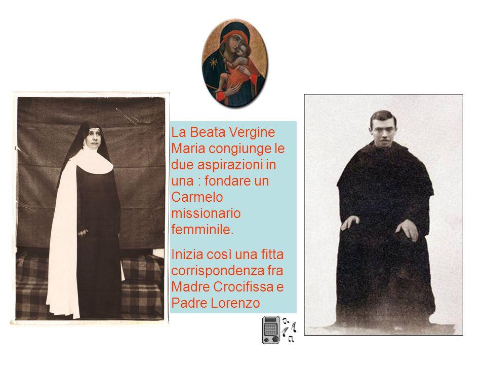 La Beata Vergine Maria congiunge le due aspirazioni in una : fondare un Carmelo missionario femminile.