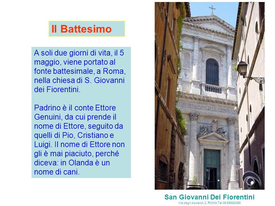A soli due giorni di vita, il 5 maggio, viene portato al fonte battesimale, a Roma, nella chiesa di S.