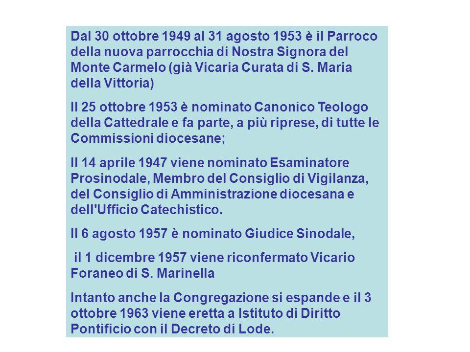 Dal 30 ottobre 1949 al 31 agosto 1953 è il Parroco della nuova parrocchia di Nostra Signora del Monte Carmelo (già Vicaria Curata di S.