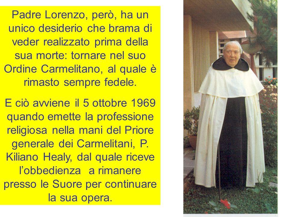 Padre Lorenzo, però, ha un unico desiderio che brama di veder realizzato prima della sua morte: tornare nel suo Ordine Carmelitano, al quale è rimasto sempre fedele.