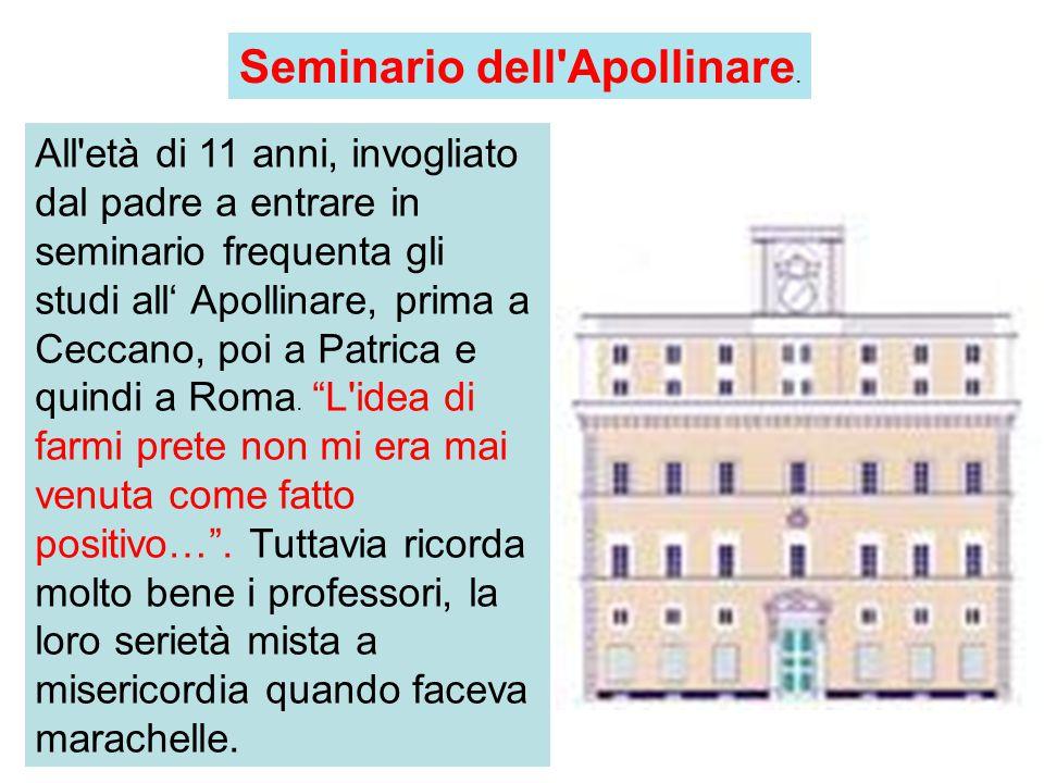 All età di 11 anni, invogliato dal padre a entrare in seminario frequenta gli studi all' Apollinare, prima a Ceccano, poi a Patrica e quindi a Roma.
