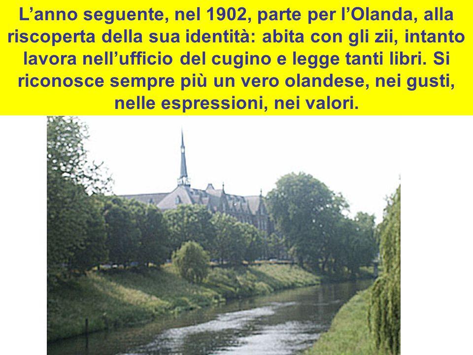 L'anno seguente, nel 1902, parte per l'Olanda, alla riscoperta della sua identità: abita con gli zii, intanto lavora nell'ufficio del cugino e legge tanti libri.