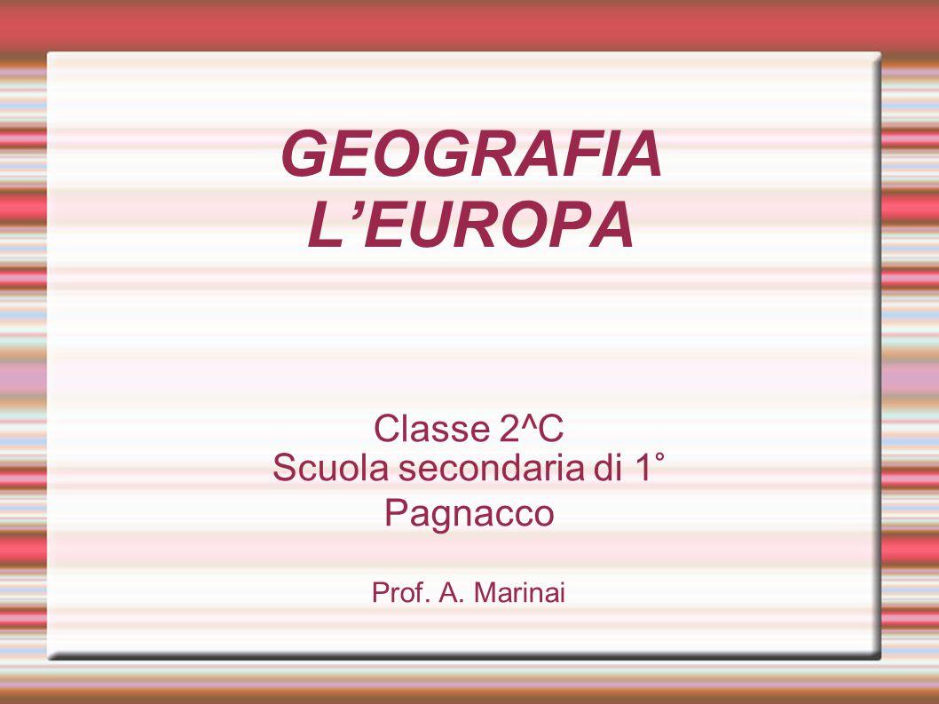 GEOGRAFIA L'EUROPA Classe 2^C Scuola secondaria di 1° Pagnacco Prof. A. Marinai