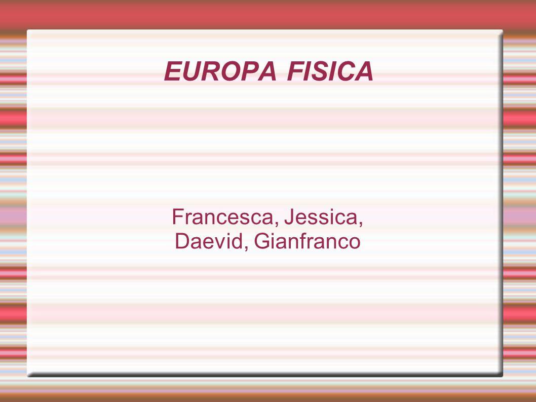 EUROPA FISICA Francesca, Jessica, Daevid, Gianfranco
