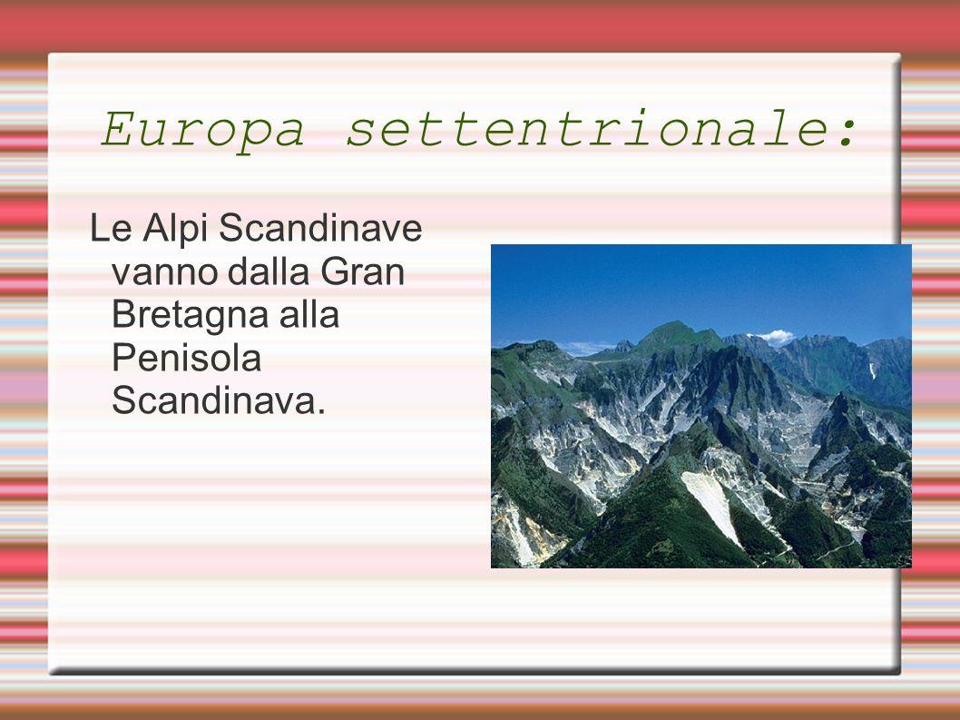 Europa settentrionale: Le Alpi Scandinave vanno dalla Gran Bretagna alla Penisola Scandinava.