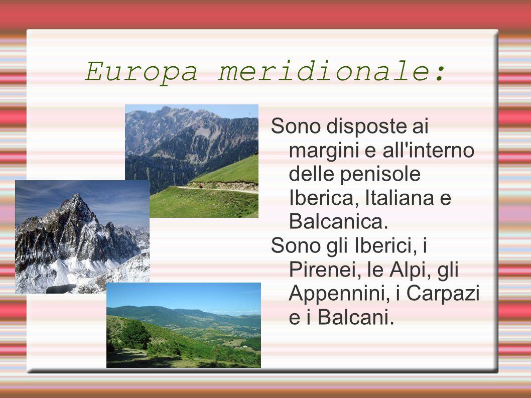 Europa meridionale: Sono disposte ai margini e all'interno delle penisole Iberica, Italiana e Balcanica. Sono gli Iberici, i Pirenei, le Alpi, gli App