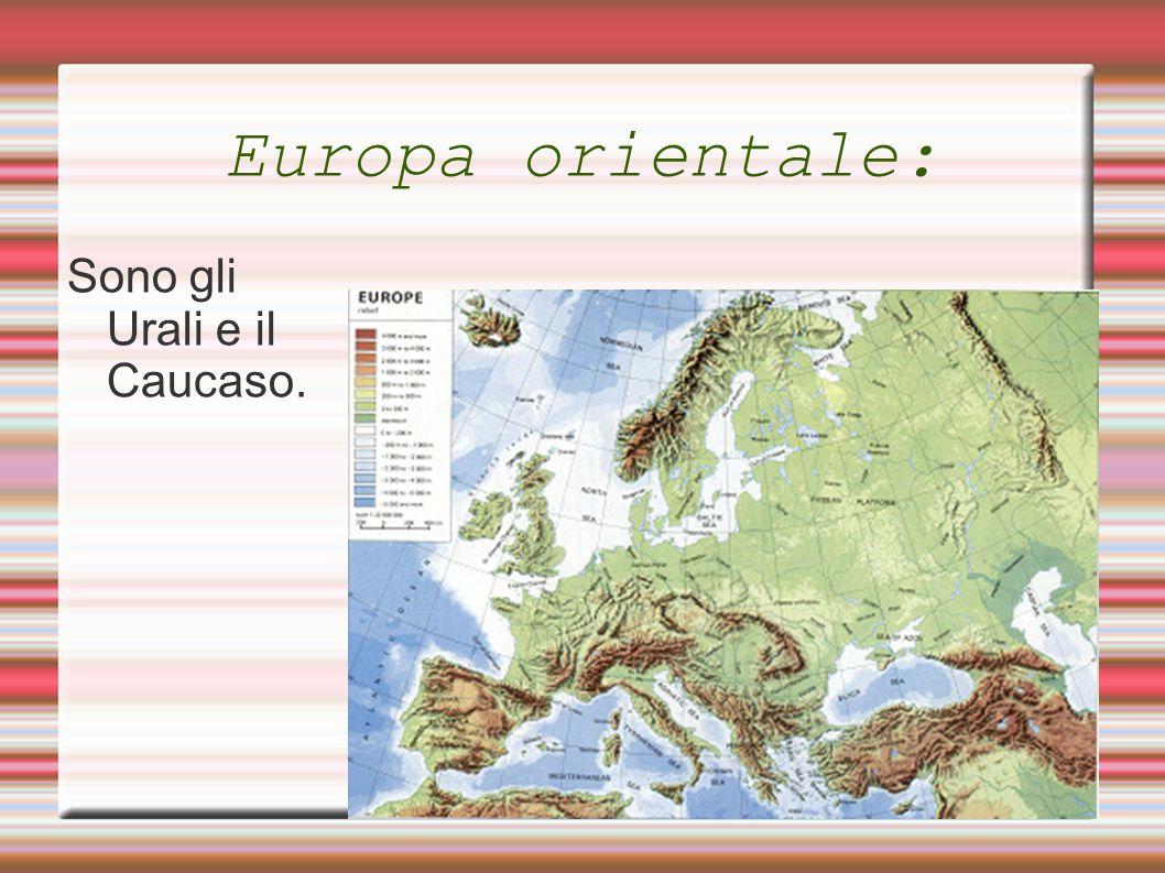 Europa orientale: Sono gli Urali e il Caucaso.